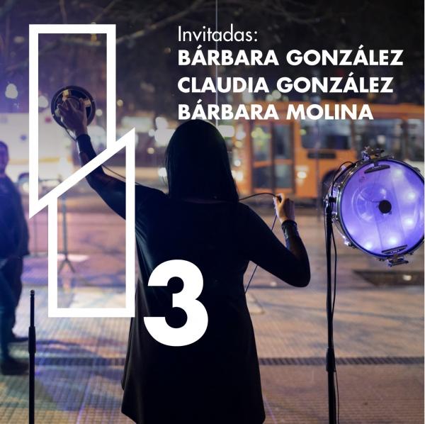 Irrupciones #3: Bárbara González, Claudia González y Bárbara Molina.